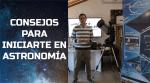 Consejos para iniciarse en la astronomía (Volumen 1)