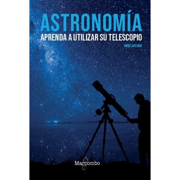 ASTRONOMÍA APRENDA A UTILIZAR SU TELESCOPIO